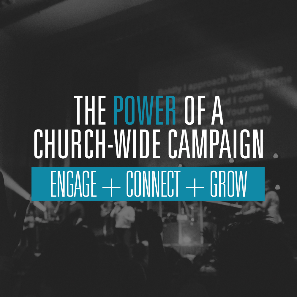 The Power of A Church Wide Campaign to Engage Connect and Grow