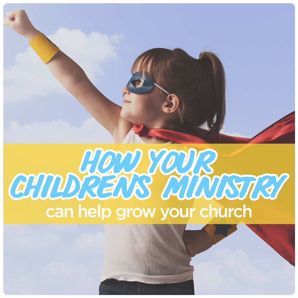 Grow Your Church Through Your Children's Ministry